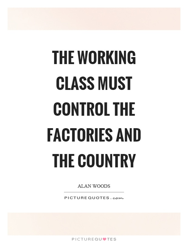 The working class must control the factories and the country Picture Quote #1