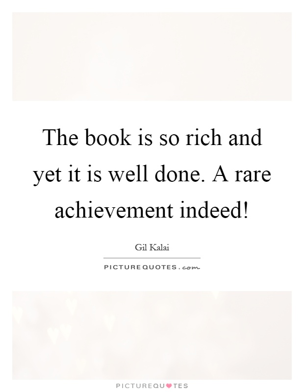 The book is so rich and yet it is well done. A rare achievement indeed! Picture Quote #1