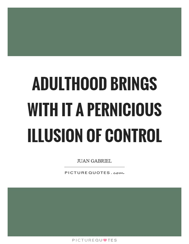 Adulthood brings with it a pernicious illusion of control Picture Quote #1