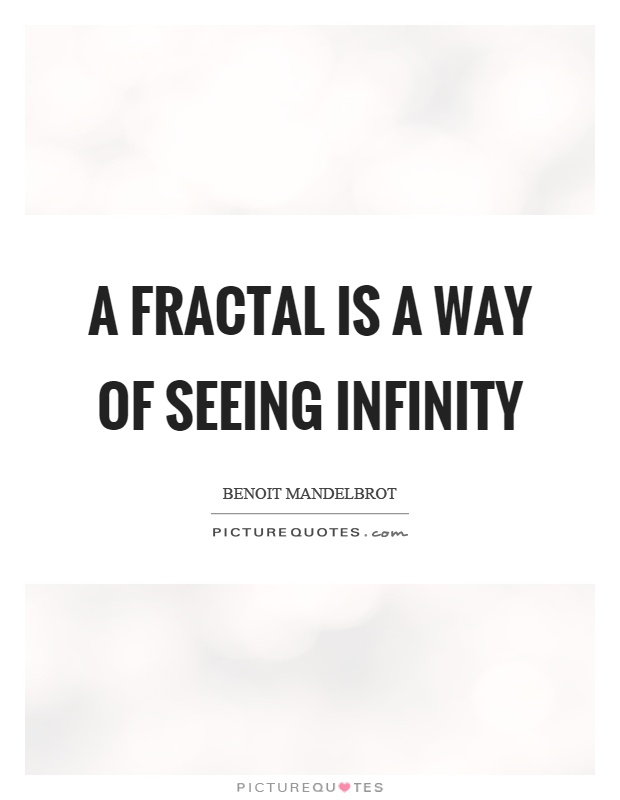 A fractal is a way of seeing infinity Picture Quote #1