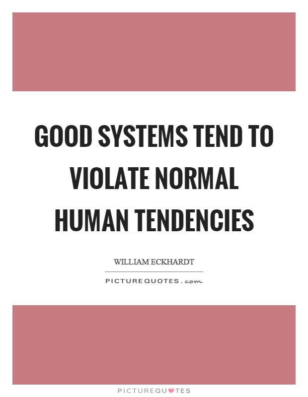 Good systems tend to violate normal human tendencies Picture Quote #1