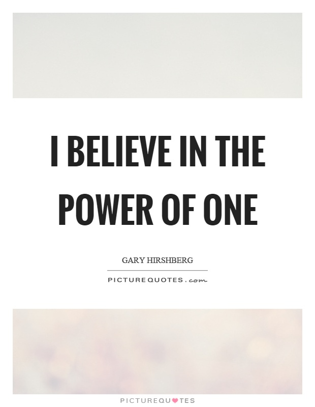 I believe in the power of one Picture Quote #1