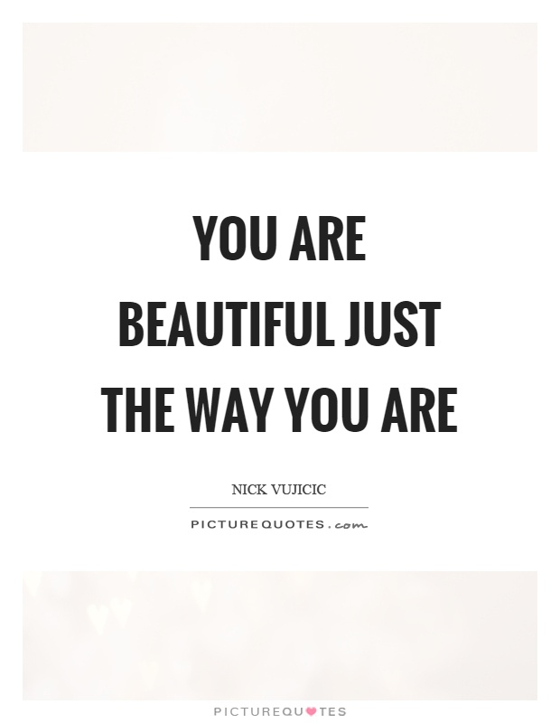 You are beautiful just the way you are Picture Quote #1