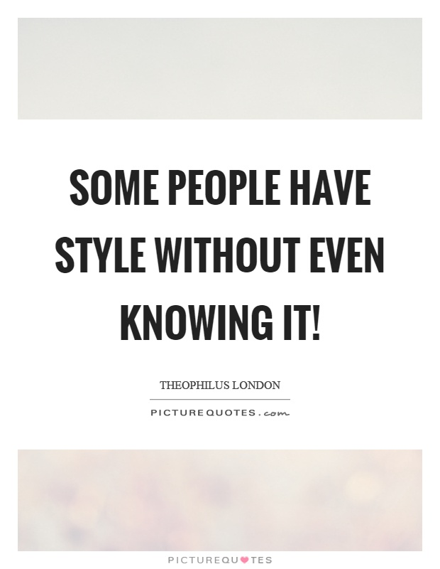 Some people have style without even knowing it! Picture Quote #1