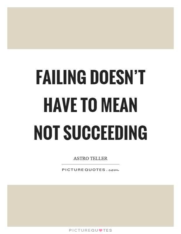 Succeeding Quotes Adorable Failing Doesn't Have To Mean Not Succeeding  Picture Quotes