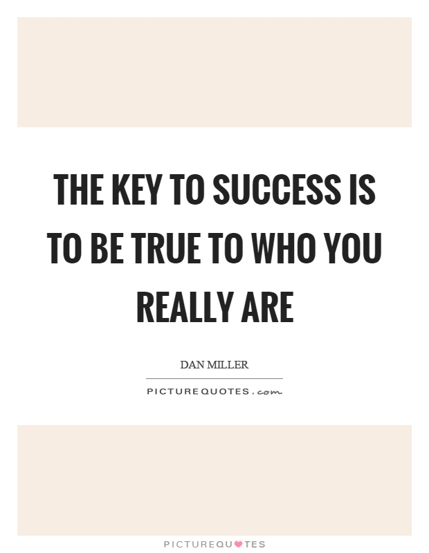 The key to success is to be true to who you really are Picture Quote #1