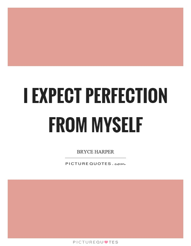 I expect perfection from myself Picture Quote #1