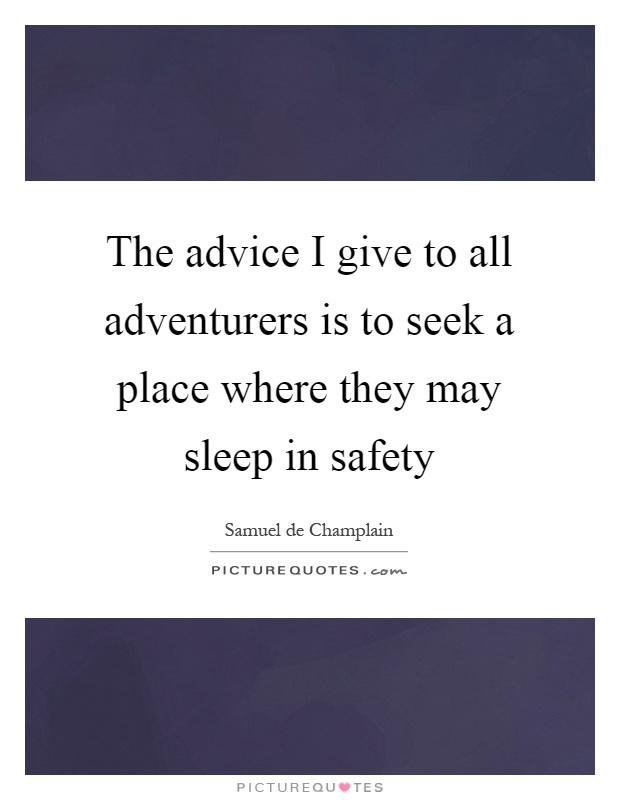 The advice I give to all adventurers is to seek a place where they may sleep in safety Picture Quote #1