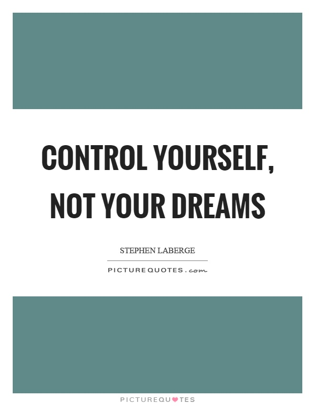 Control yourself, not your dreams Picture Quote #1