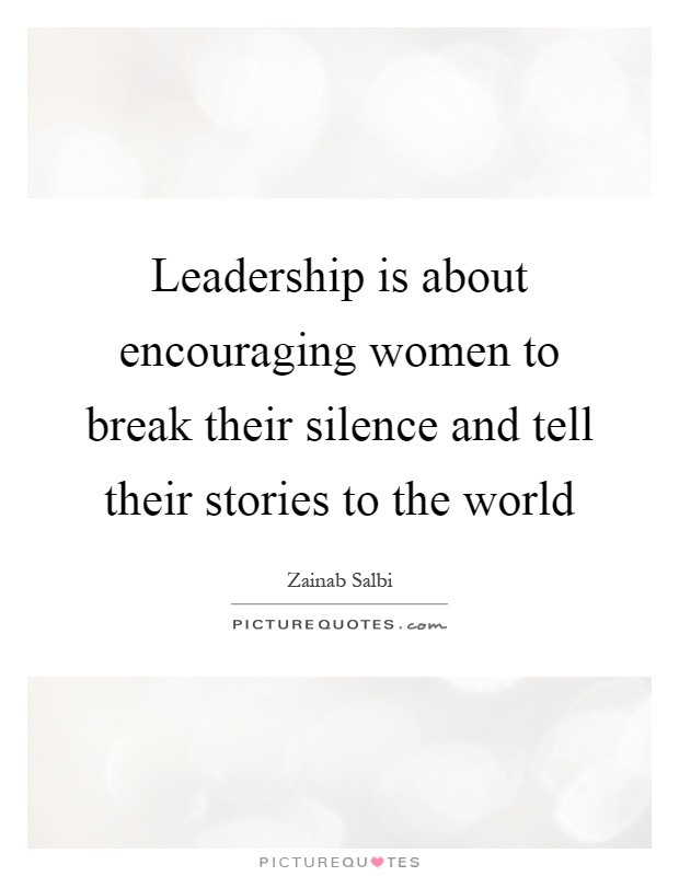 Leadership is about encouraging women to break their silence and tell their stories to the world Picture Quote #1
