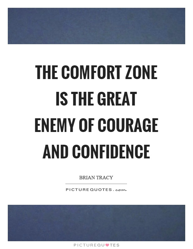 The comfort zone is the great enemy of courage and confidence Picture Quote #1