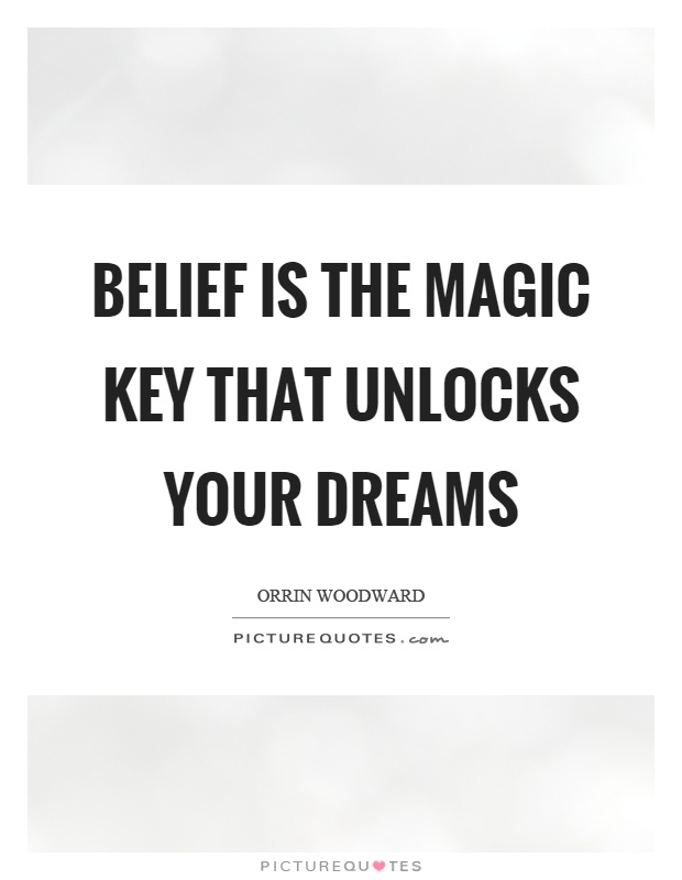 Belief is the magic key that unlocks your dreams Picture Quote #1