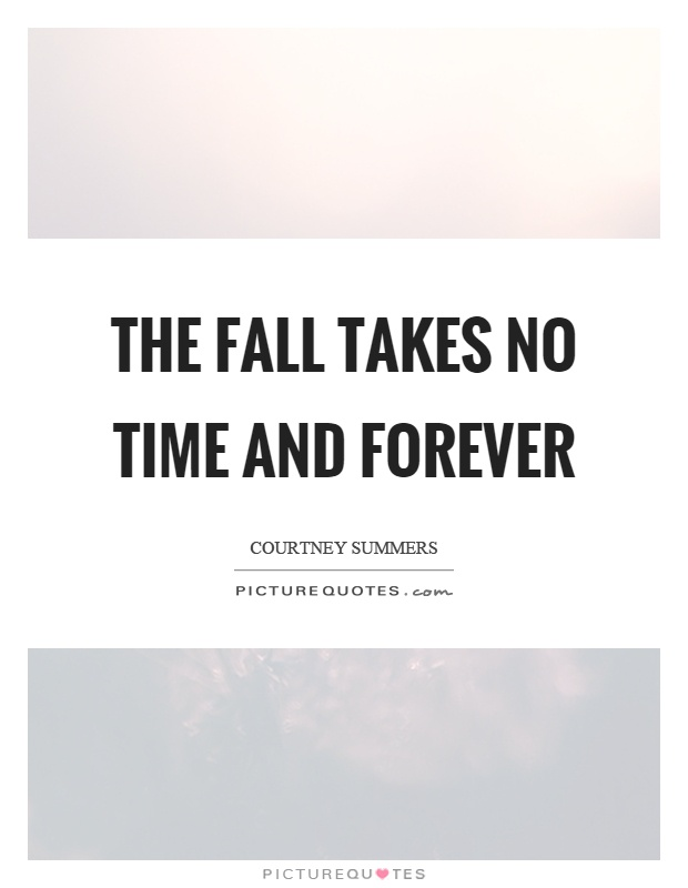 The fall takes no time and forever Picture Quote #1