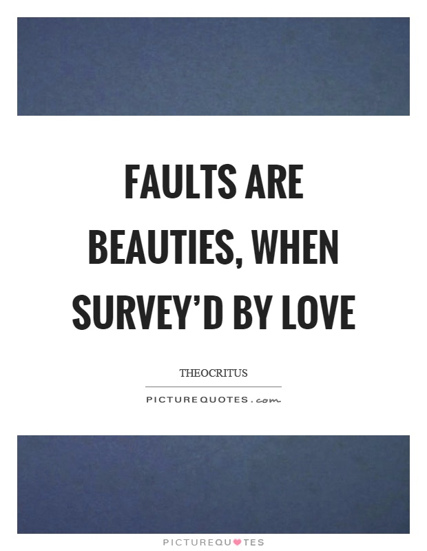 Faults are beauties, when survey'd by love Picture Quote #1