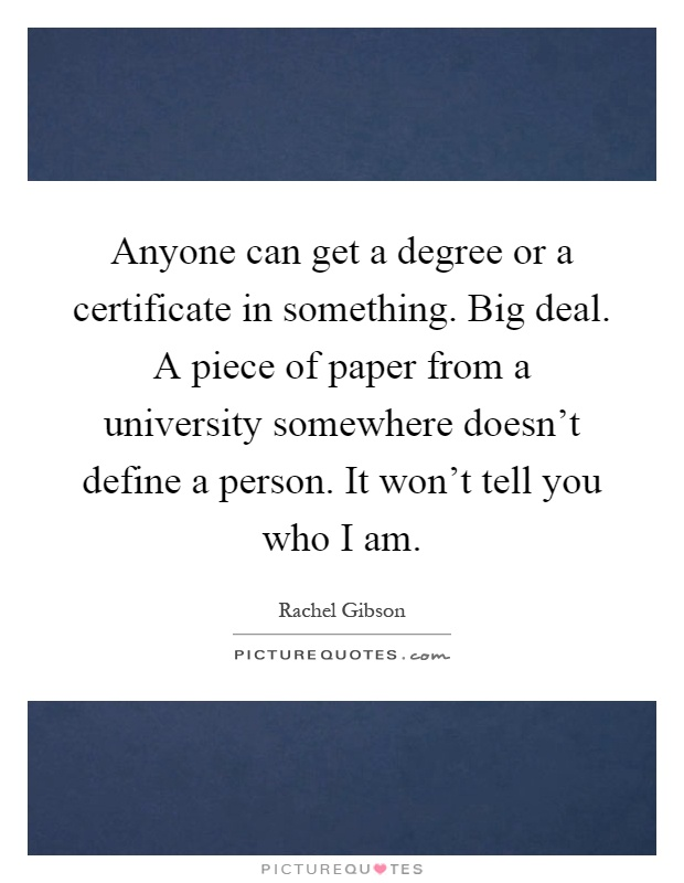 Anyone Can Get A Degree Or A Certificate In Something Big Deal