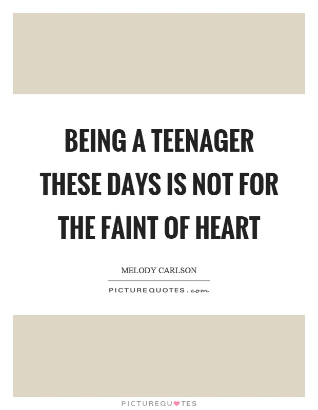 Being A Teenager Quotes & Sayings | Being A Teenager ...