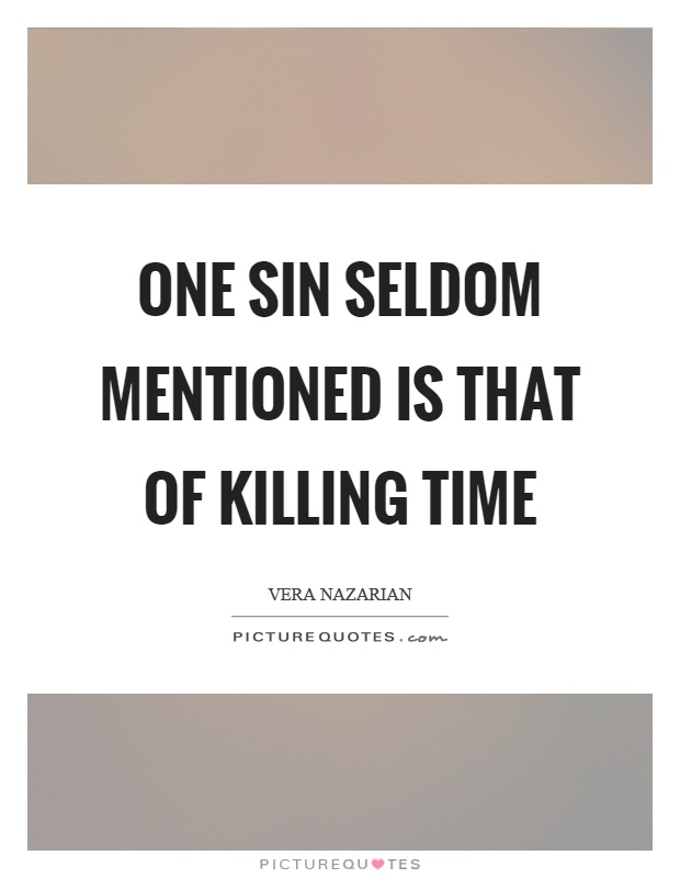 One sin seldom mentioned is that of killing time Picture Quote #1