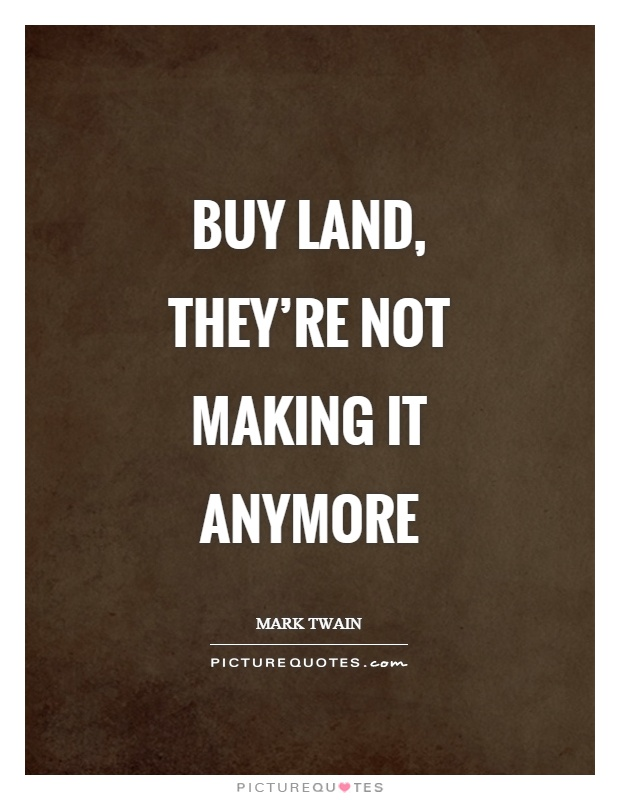 Buy land, they're not making it anymore Picture Quote #1