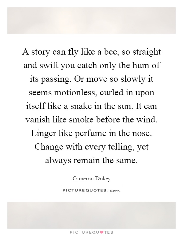 Hum Quote Enchanting A Story Can Fly Like A Bee So Straight And Swift You Catch Only