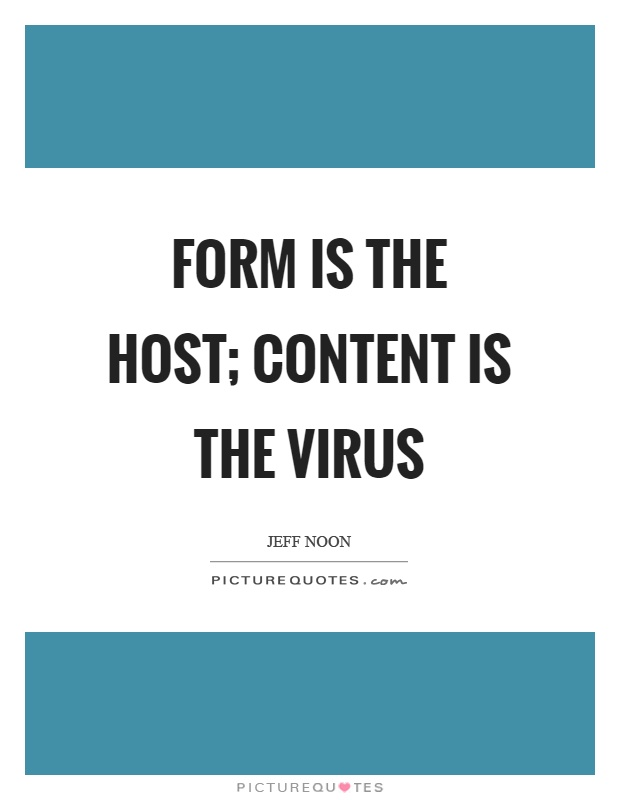 Form is the host; content is the virus Picture Quote #1