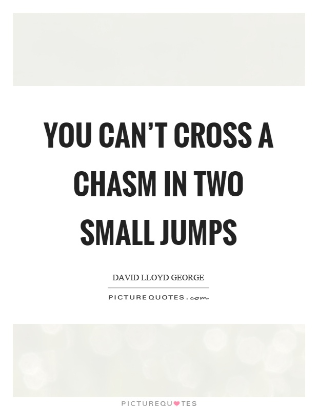 You can't cross a chasm in two small jumps Picture Quote #1