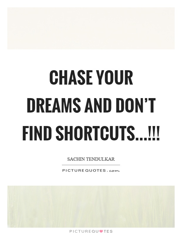 Chase your dreams and don't find shortcuts...!!! Picture Quote #1