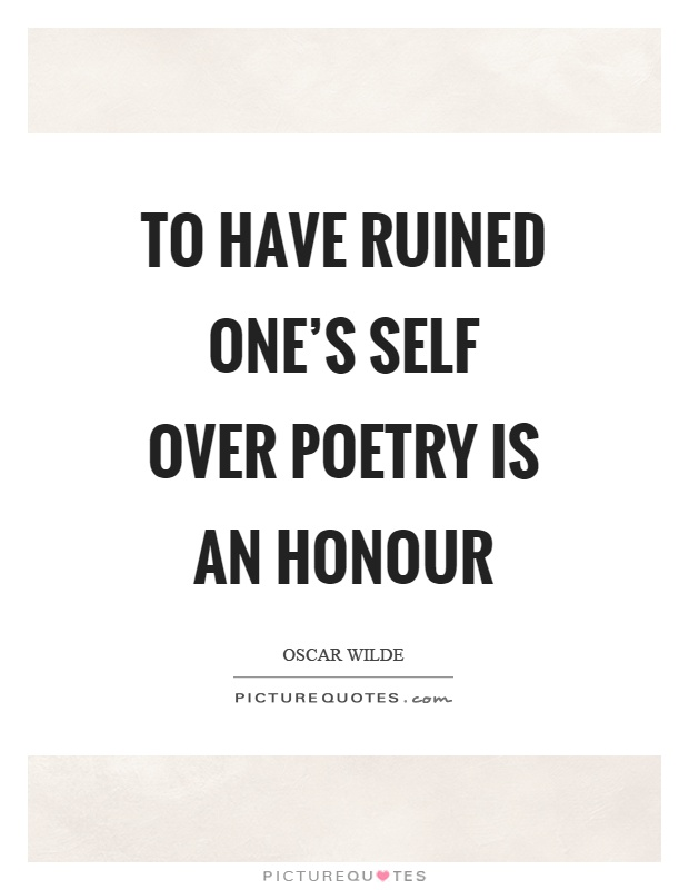 To have ruined one's self over poetry is an honour Picture Quote #1