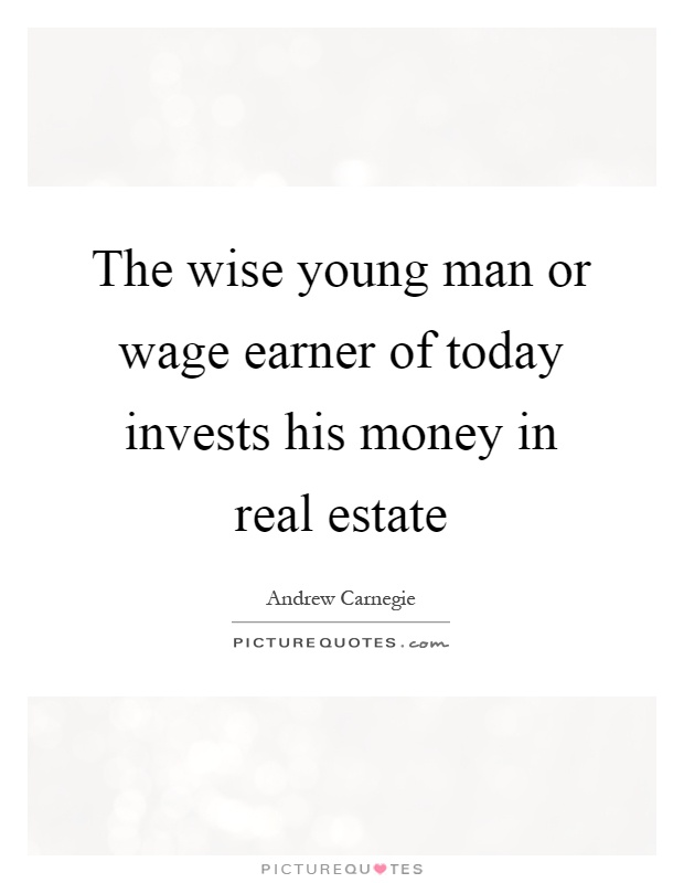The Wise Young Man Or Wage Earner Of Today Invests His Money In