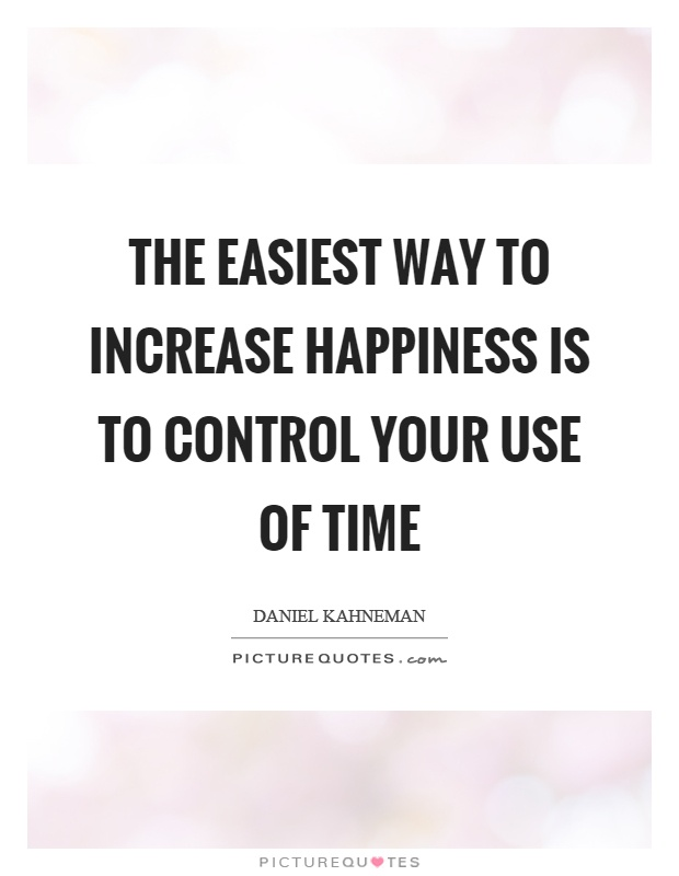 The easiest way to increase happiness is to control your use of time Picture Quote #1