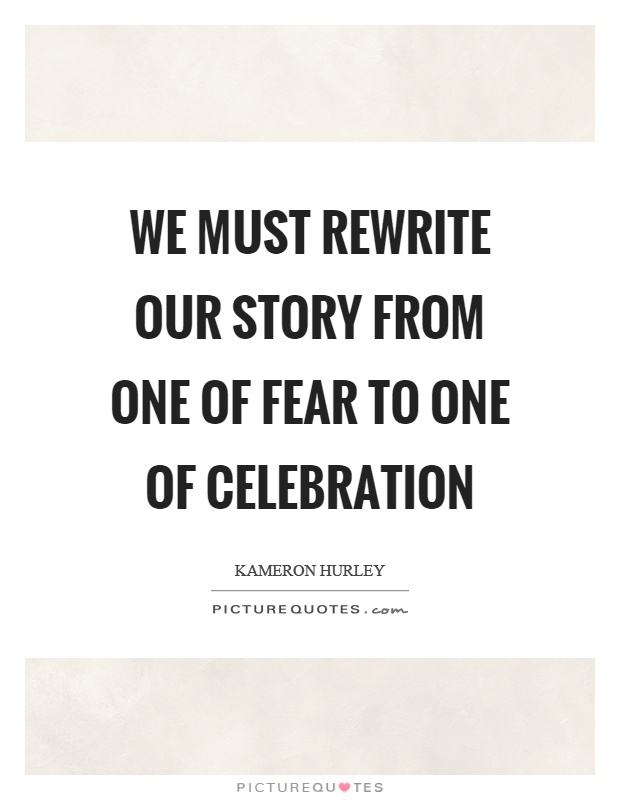 We must rewrite our story from one of fear to one of celebration Picture Quote #1