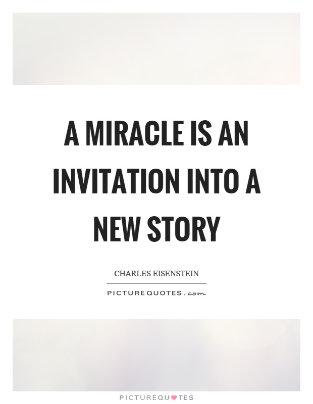 A miracle is an invitation into a new story Picture Quote #1