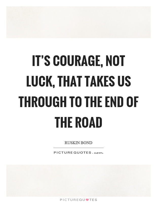 Bond Quotes Alluring It's Courage Not Luck That Takes Us Through To The End Of The
