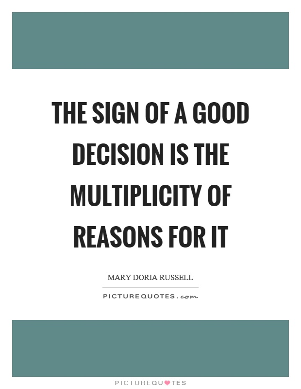 The sign of a good decision is the multiplicity of reasons for it Picture Quote #1