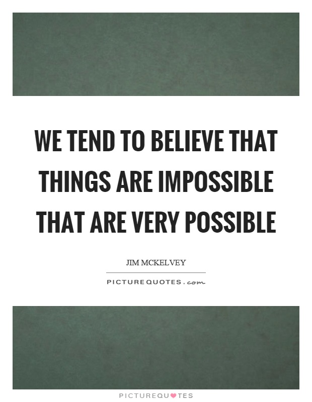 We tend to believe that things are impossible that are very possible Picture Quote #1