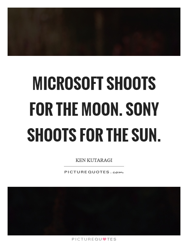 Microsoft shoots for the moon. Sony shoots for the sun Picture Quote #1