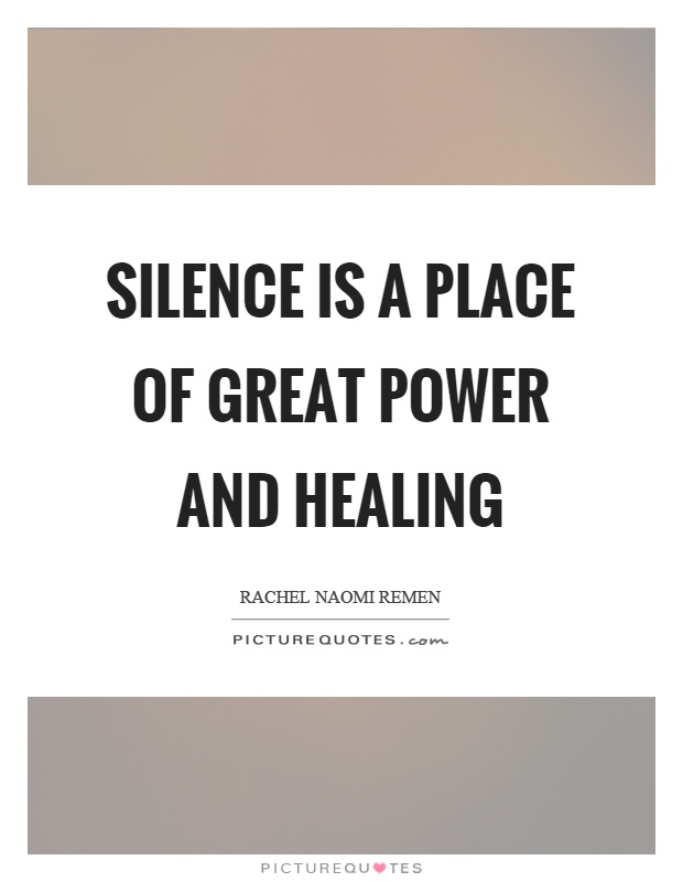 Silence is a place of great power and healing Picture Quote #1