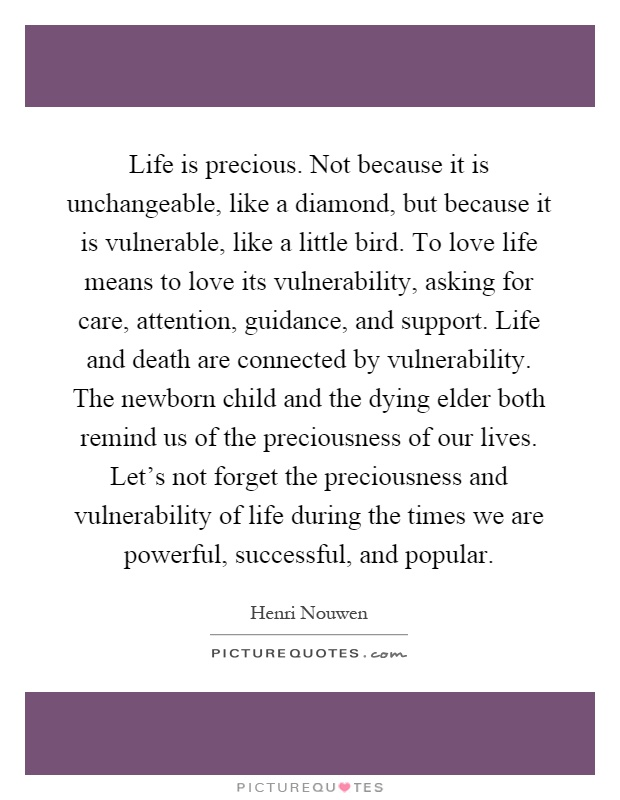 Life Is Precious Quotes Beauteous Life Is Preciousnot Because It Is Unchangeable Like A