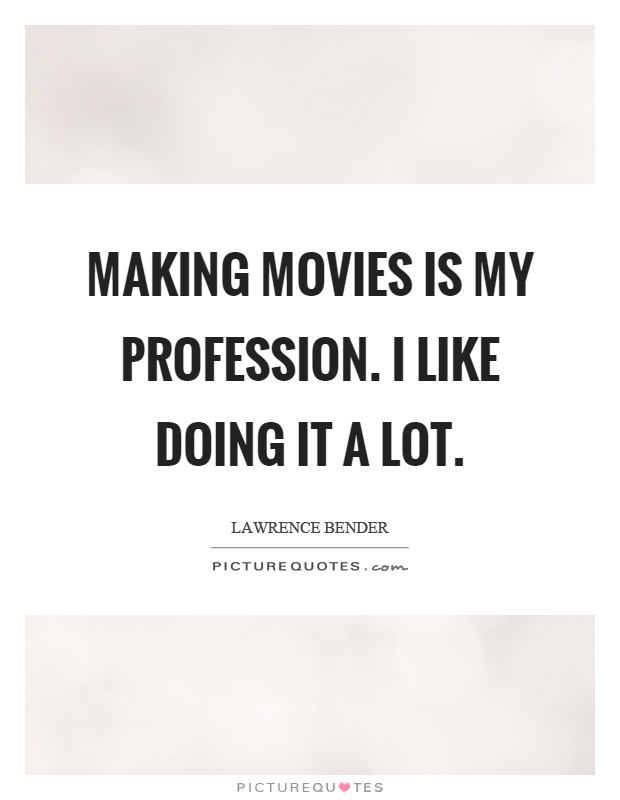 Making movies is my profession. I like doing it a lot Picture Quote #1