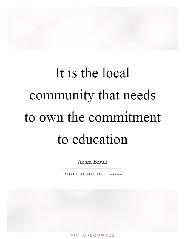 It is the local community that needs to own the commitment to education Picture Quote #1