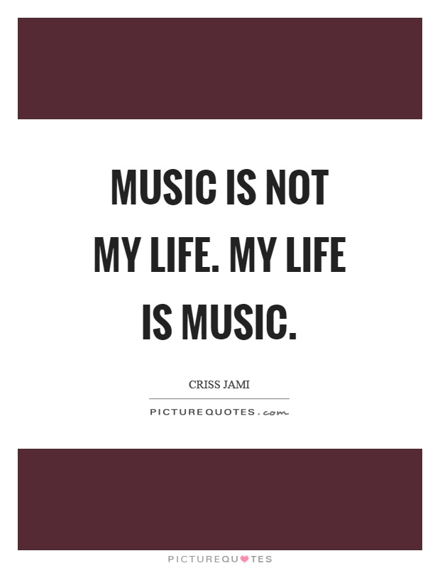 Music is not my life. My life is music Picture Quote #1
