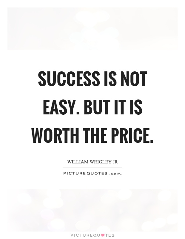 Success is not easy. But it is worth the price Picture Quote #1
