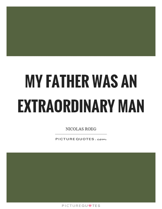 My father was an extraordinary man Picture Quote #1