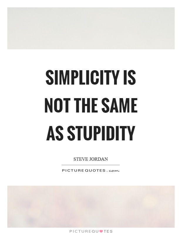 Simplicity is not the same as stupidity Picture Quote #1