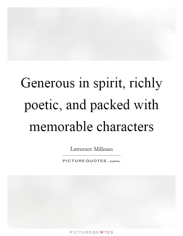 Generous in spirit, richly poetic, and packed with memorable characters Picture Quote #1