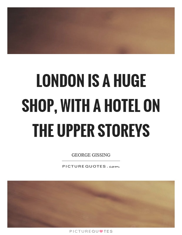 London is a huge shop, with a hotel on the upper storeys Picture Quote #1