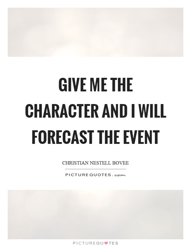 Give me the character and I will forecast the event Picture Quote #1