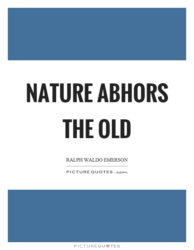 Nature abhors the old Picture Quote #1