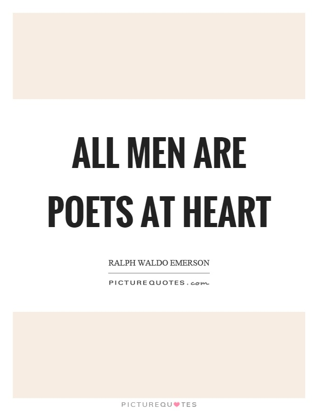 All men are poets at heart Picture Quote #1