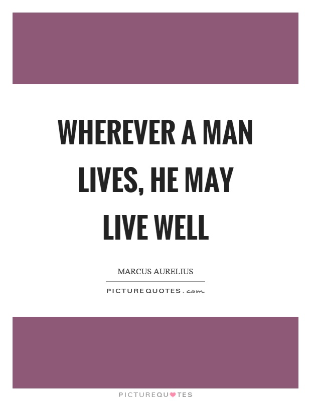 Wherever a man lives, he may live well Picture Quote #1