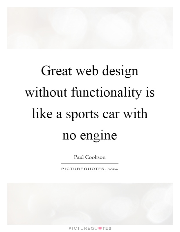 Great web design without functionality is like a sports car with no engine Picture Quote #1